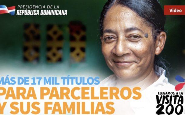 VIDEO: Más de 17 mil títulos para parceleros y sus familias