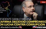 VIDEO: Presidente Danilo Medina reafirma decidido compromiso con lucha contra corrupción