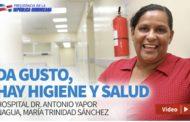 VIDEO: Da gusto, hay higiene y salud. Hospital Dr. Antonio Yapor. Nagua, María Trinidad Sánchez